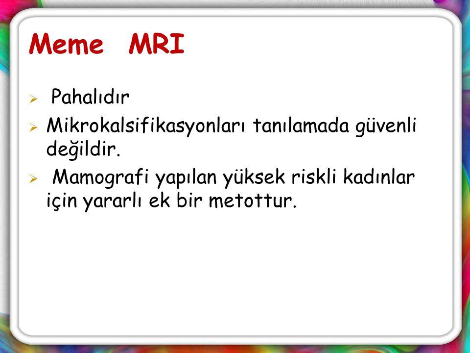 Meme MRI Pahalıdır Mikrokalsifikasyonları tanılamada güvenli değildir.