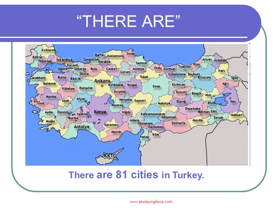 THERE ARE There are 81 cities in Turkey. www.ekolayingilizce.com