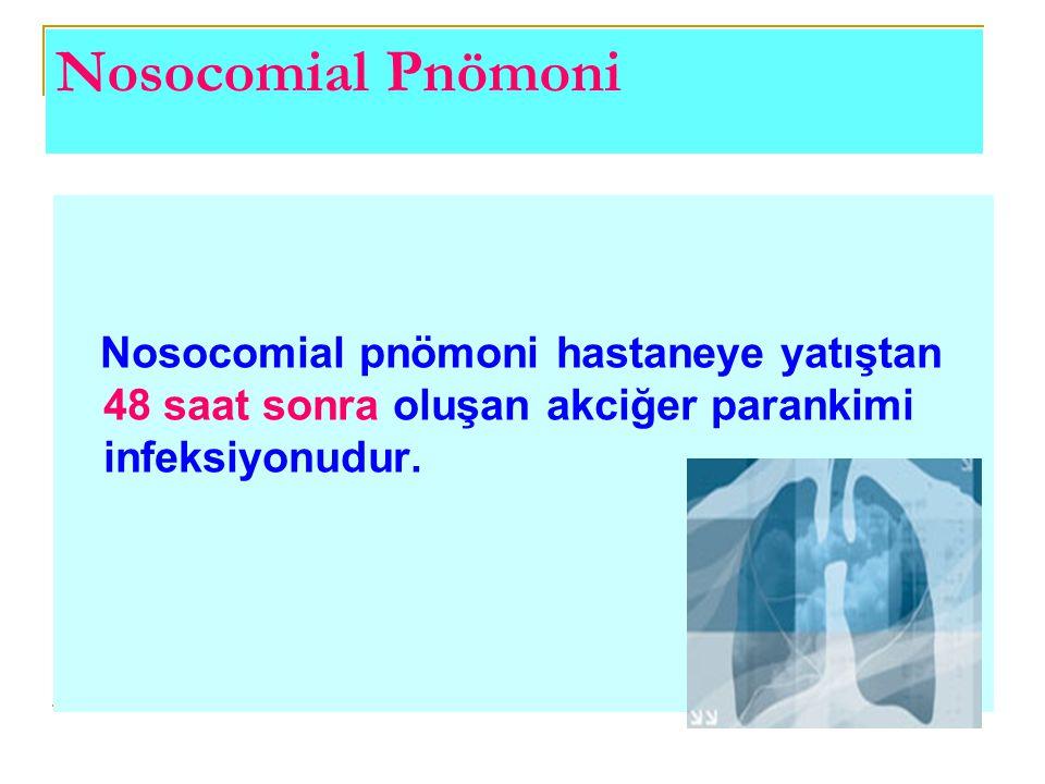 Nosocomial Pnömoni Nosocomial pnömoni hastaneye yatıştan 48 saat sonra oluşan akciğer parankimi infeksiyonudur.