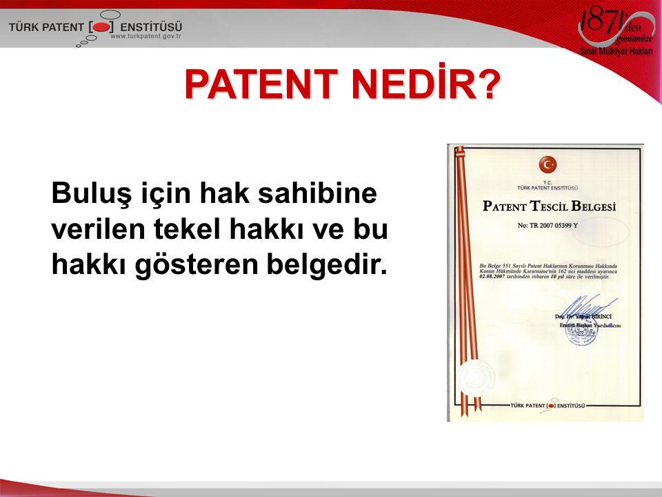 PATENT NEDİR Buluş için hak sahibine verilen tekel hakkı ve bu hakkı gösteren belgedir.
