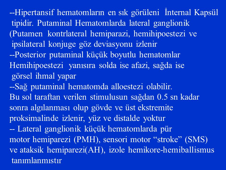 --Hipertansif hematomların en sık görüleni İnternal Kapsül