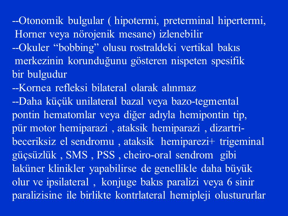 --Otonomik bulgular ( hipotermi, preterminal hipertermi,