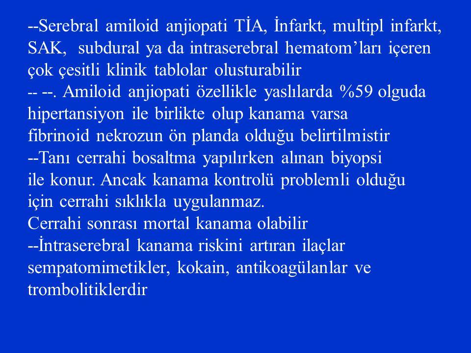 --Serebral amiloid anjiopati TİA, İnfarkt, multipl infarkt,