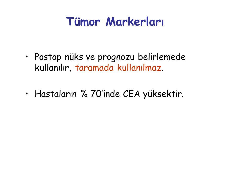 Tümor Markerları Postop nüks ve prognozu belirlemede kullanılır, taramada kullanılmaz.