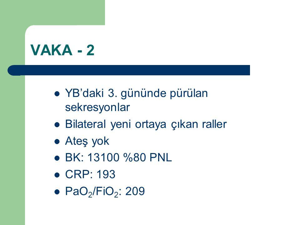VAKA - 2 YB'daki 3. gününde pürülan sekresyonlar