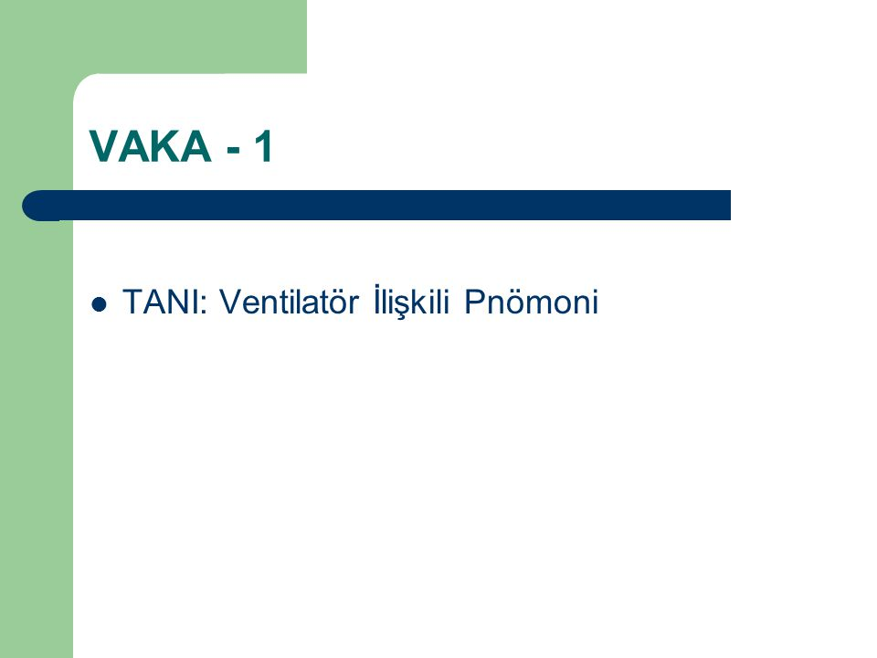 VAKA - 1 TANI: Ventilatör İlişkili Pnömoni