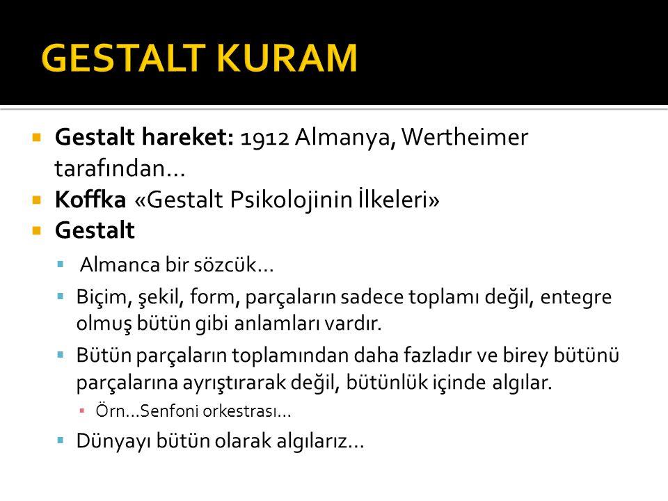 GESTALT KURAM Gestalt hareket: 1912 Almanya, Wertheimer tarafından…