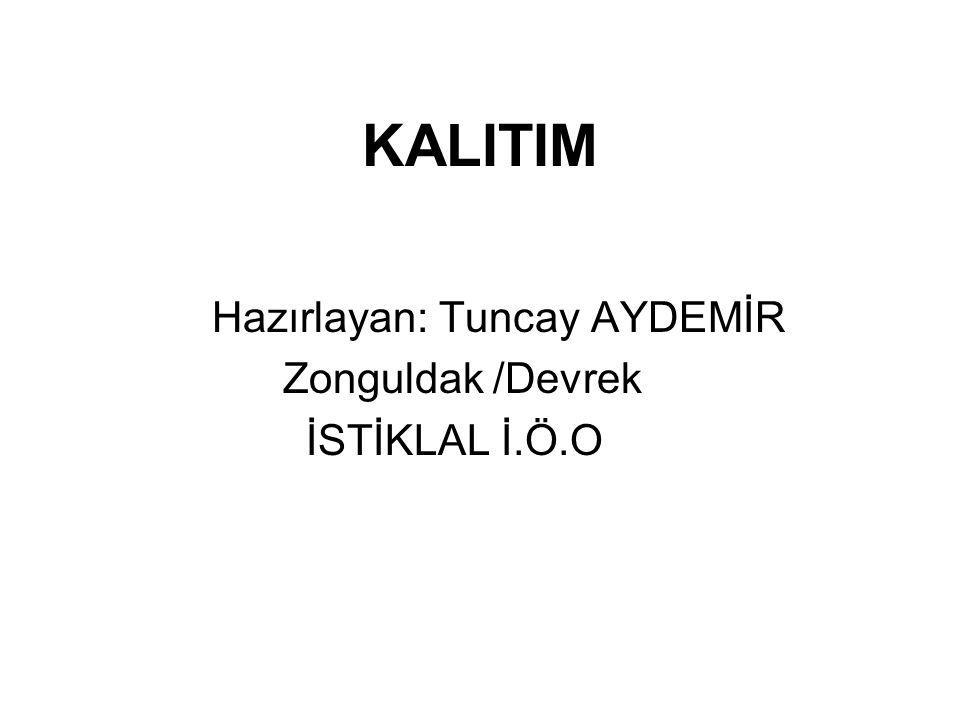 KALITIM Hazırlayan: Tuncay AYDEMİR Zonguldak /Devrek İSTİKLAL İ.Ö.O