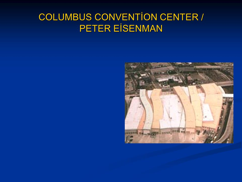 COLUMBUS CONVENTİON CENTER / PETER EİSENMAN