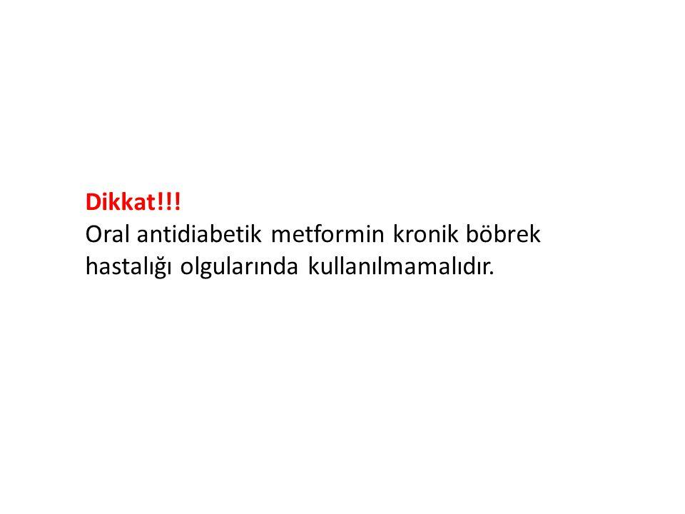 Dikkat!!. Oral antidiabetik metformin kronik böbrek hastalığı olgularında kullanılmamalıdır.