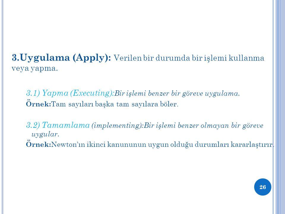 3.Uygulama (Apply): Verilen bir durumda bir işlemi kullanma veya yapma.