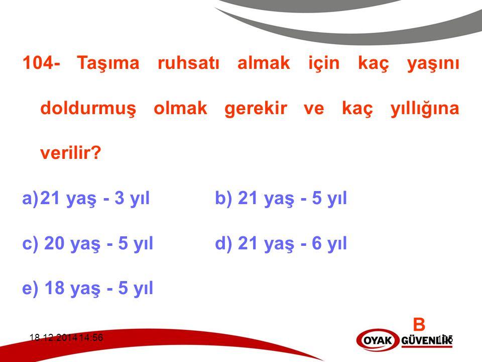 104- Taşıma ruhsatı almak için kaç yaşını doldurmuş olmak gerekir ve kaç yıllığına verilir