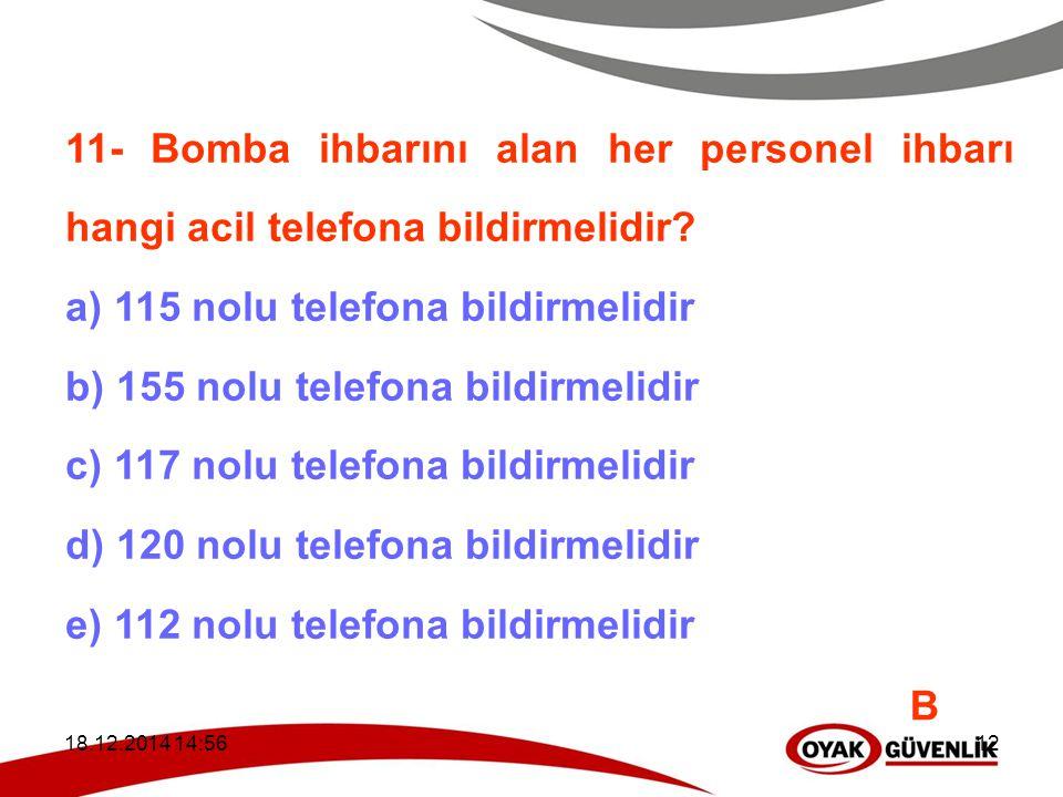 a) 115 nolu telefona bildirmelidir b) 155 nolu telefona bildirmelidir