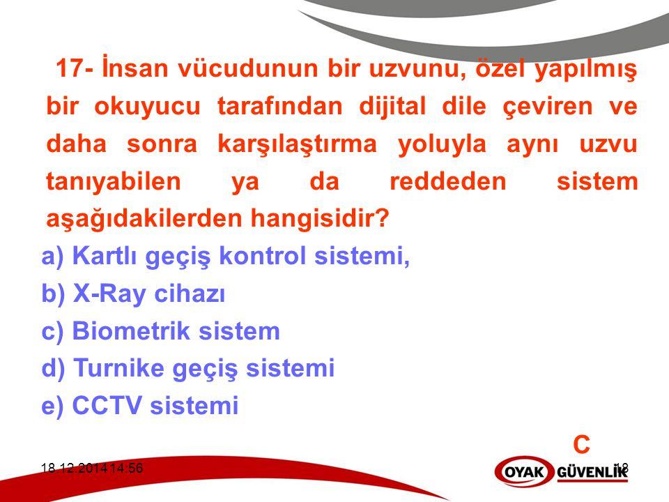 a) Kartlı geçiş kontrol sistemi, b) X-Ray cihazı c) Biometrik sistem