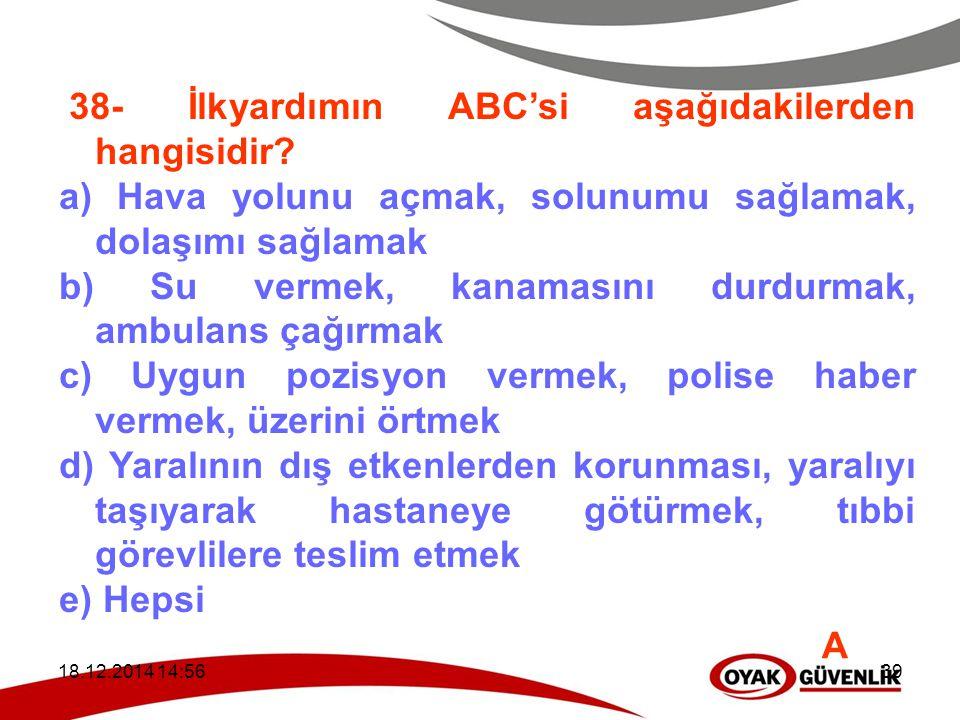38- İlkyardımın ABC'si aşağıdakilerden hangisidir