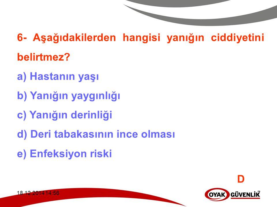 6- Aşağıdakilerden hangisi yanığın ciddiyetini belirtmez