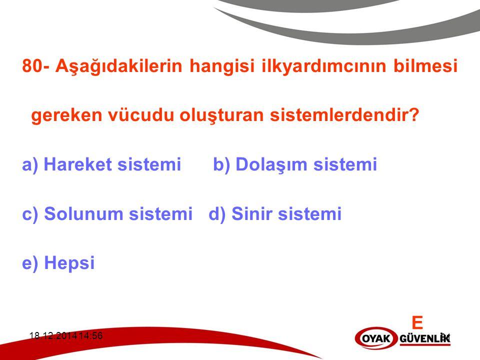 Hareket sistemi b) Dolaşım sistemi c) Solunum sistemi d) Sinir sistemi