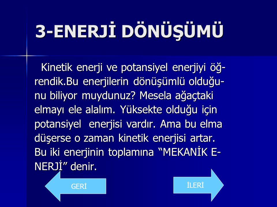 3-ENERJİ DÖNÜŞÜMÜ Kinetik enerji ve potansiyel enerjiyi öğ-