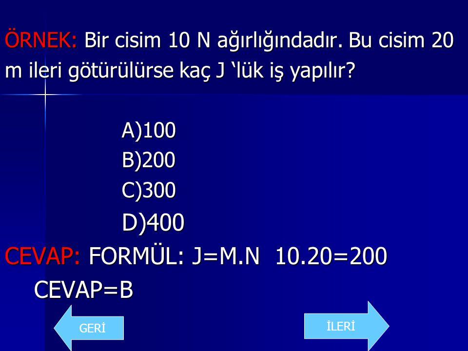 D)400 CEVAP: FORMÜL: J=M.N 10.20=200 CEVAP=B