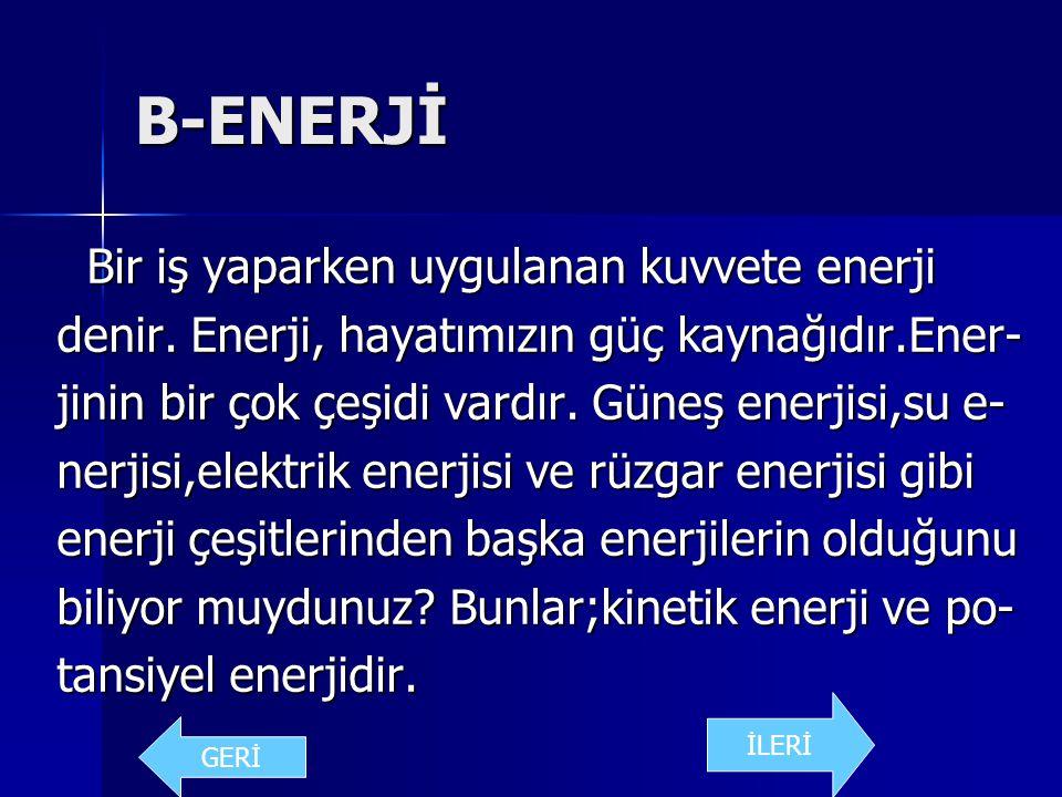 B-ENERJİ Bir iş yaparken uygulanan kuvvete enerji
