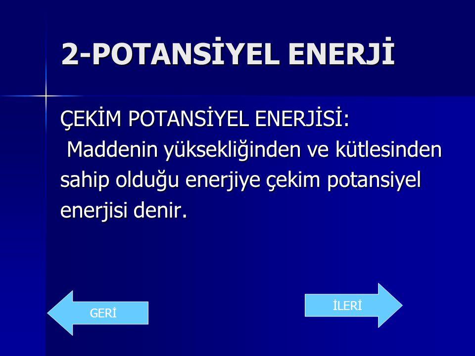 2-POTANSİYEL ENERJİ ÇEKİM POTANSİYEL ENERJİSİ: