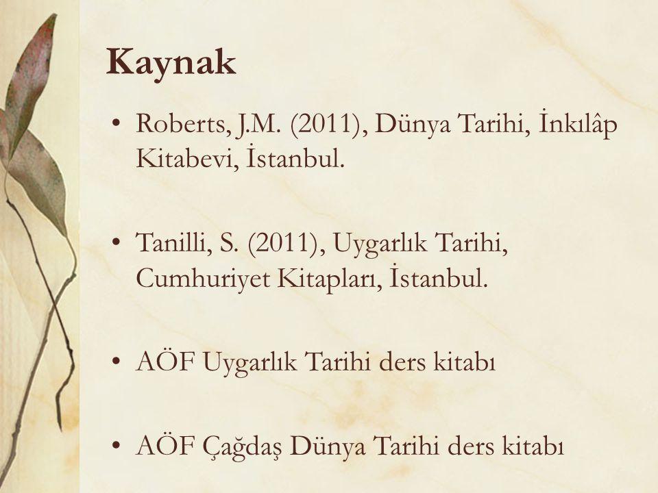 Kaynak Roberts, J.M. (2011), Dünya Tarihi, İnkılâp Kitabevi, İstanbul.