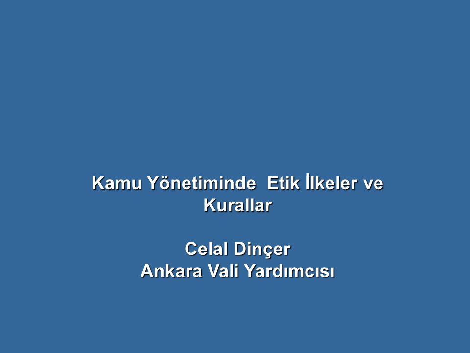 Kamu Yönetiminde Etik İlkeler ve Kurallar Ankara Vali Yardımcısı
