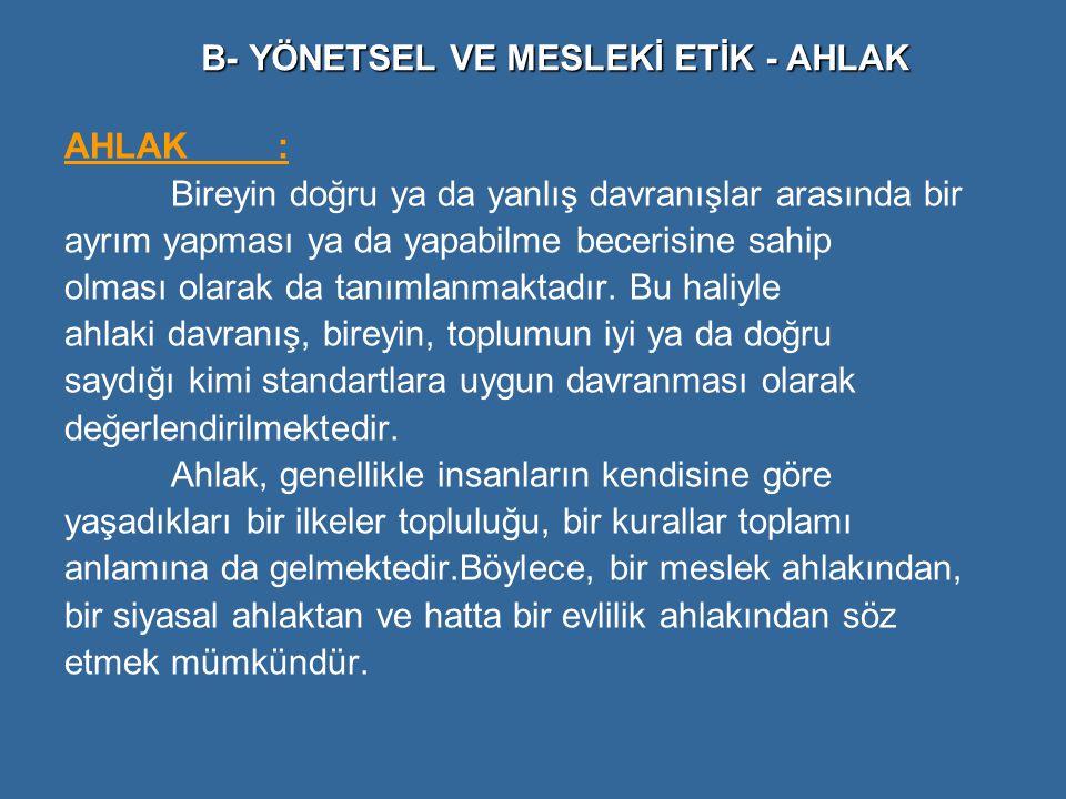 B- YÖNETSEL VE MESLEKİ ETİK - AHLAK