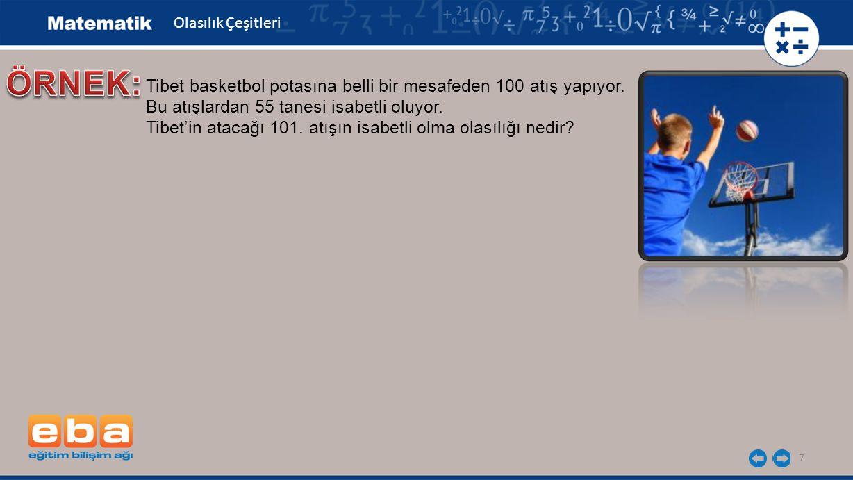 ÖRNEK: Tibet basketbol potasına belli bir mesafeden 100 atış yapıyor.