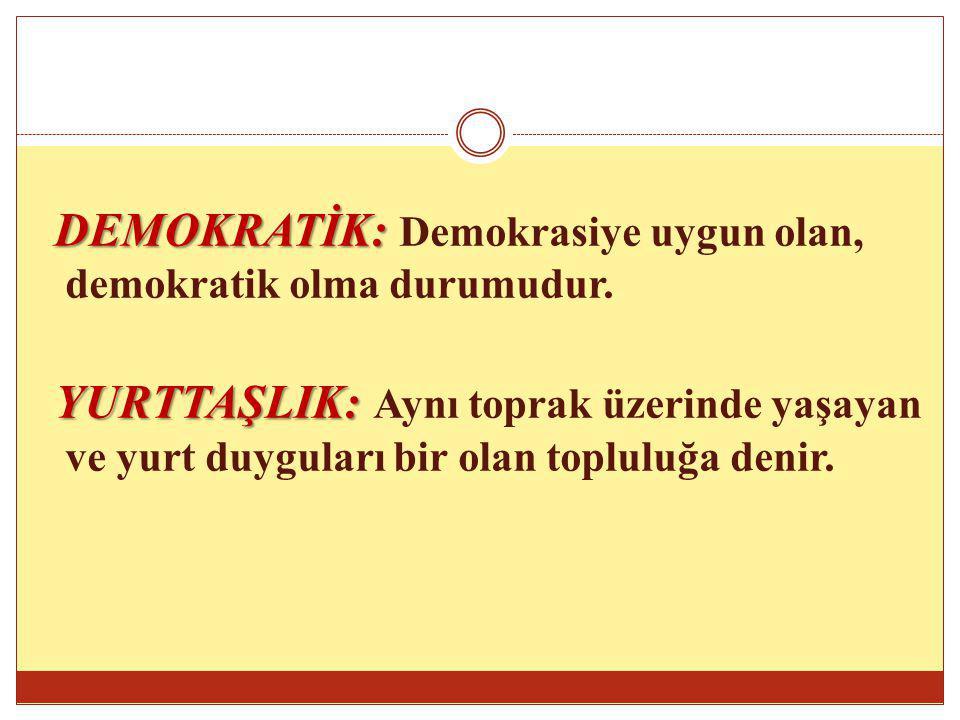 DEMOKRATİK: Demokrasiye uygun olan, demokratik olma durumudur.