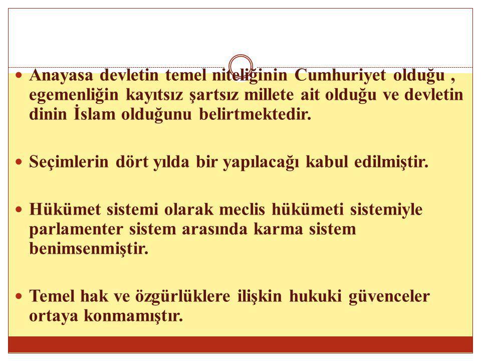 Anayasa devletin temel niteliğinin Cumhuriyet olduğu , egemenliğin kayıtsız şartsız millete ait olduğu ve devletin dinin İslam olduğunu belirtmektedir.