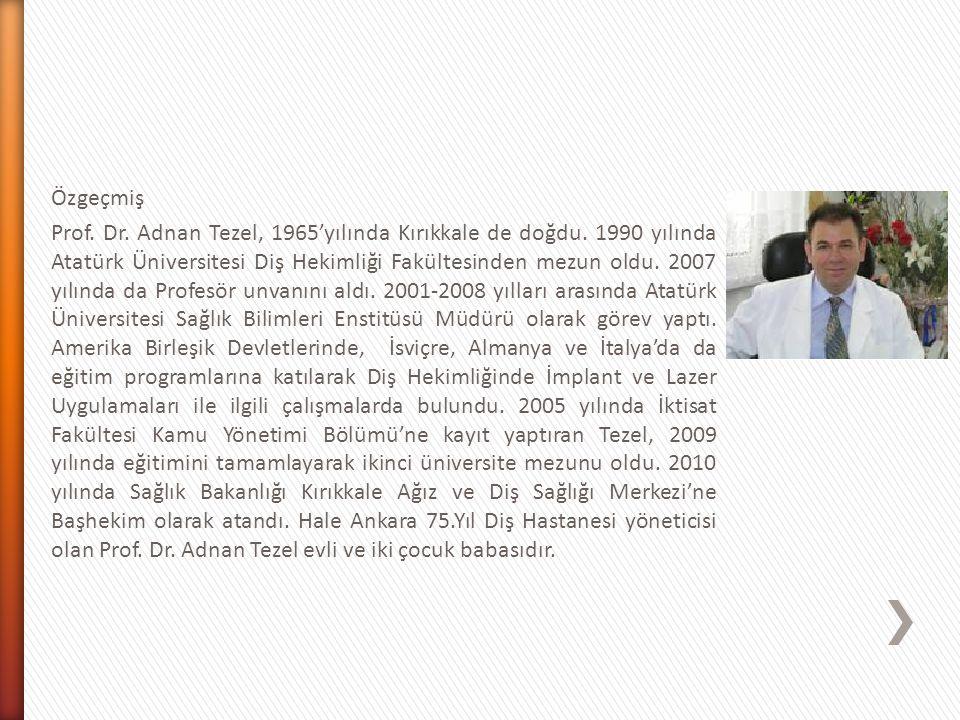 Özgeçmiş Prof. Dr. Adnan Tezel, 1965'yılında Kırıkkale de doğdu