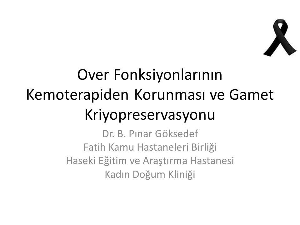 Over Fonksiyonlarının Kemoterapiden Korunması ve Gamet Kriyopreservasyonu