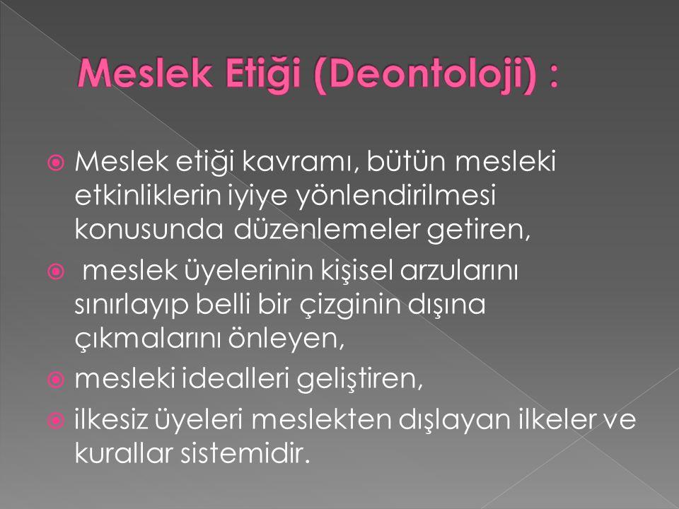 Meslek Etiği (Deontoloji) :