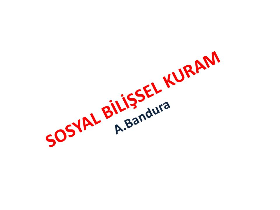 SOSYAL BİLİŞSEL KURAM A.Bandura