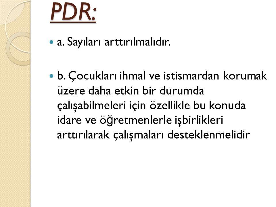 PDR: a. Sayıları arttırılmalıdır.