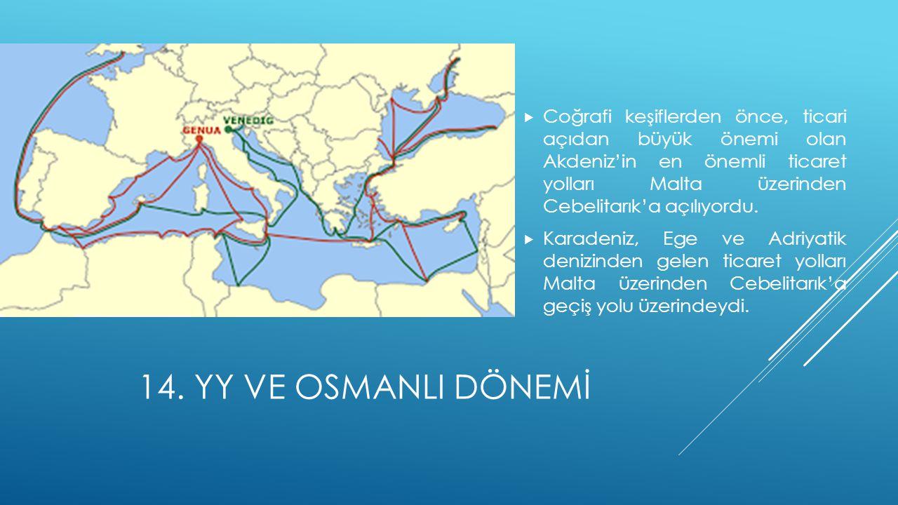 Coğrafi keşiflerden önce, ticari açıdan büyük önemi olan Akdeniz'in en önemli ticaret yolları Malta üzerinden Cebelitarık'a açılıyordu.