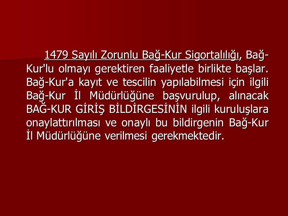 1479 Sayılı Zorunlu Bağ-Kur Sigortalılığı, Bağ-Kur lu olmayı gerektiren faaliyetle birlikte başlar.