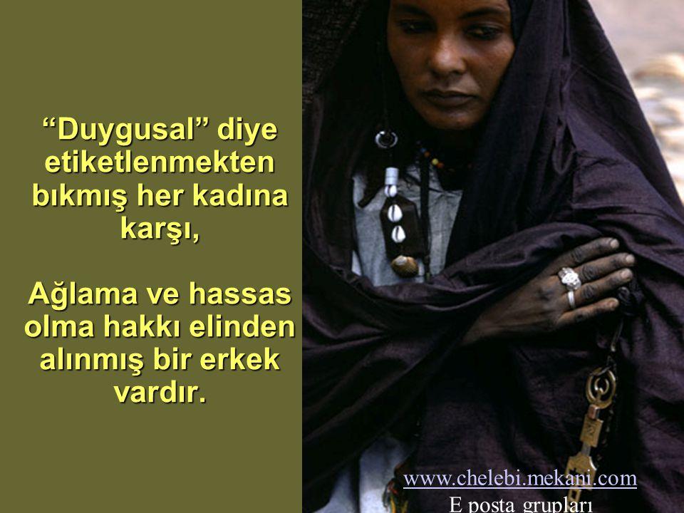 Duygusal diye etiketlenmekten bıkmış her kadına karşı, Ağlama ve hassas olma hakkı elinden alınmış bir erkek vardır.