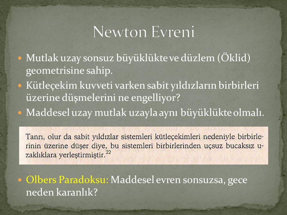 Newton Evreni Mutlak uzay sonsuz büyüklükte ve düzlem (Öklid) geometrisine sahip.