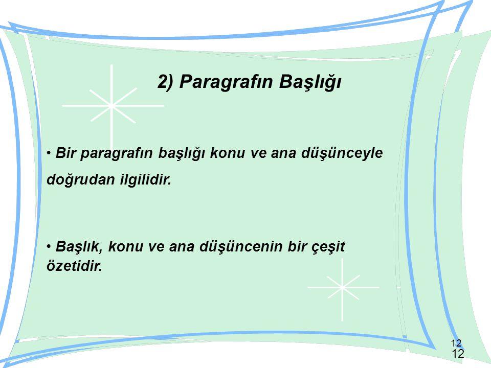 2) Paragrafın Başlığı Bir paragrafın başlığı konu ve ana düşünceyle doğrudan ilgilidir.