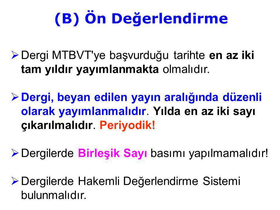 (B) Ön Değerlendirme Dergi MTBVT ye başvurduğu tarihte en az iki tam yıldır yayımlanmakta olmalıdır.