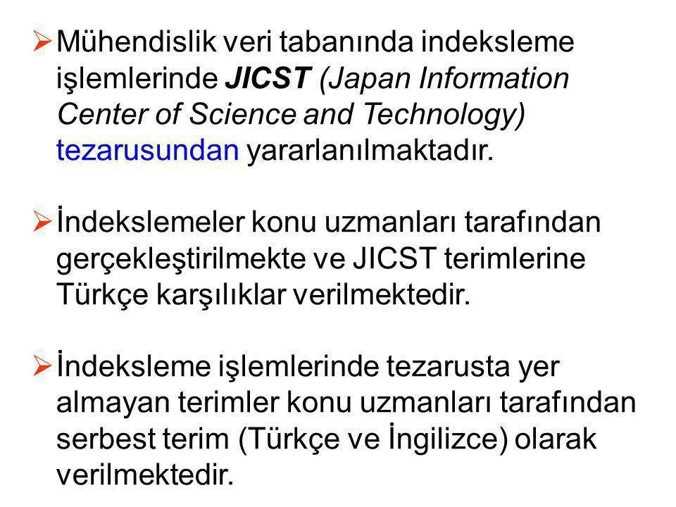 Mühendislik veri tabanında indeksleme işlemlerinde JICST (Japan Information Center of Science and Technology) tezarusundan yararlanılmaktadır.