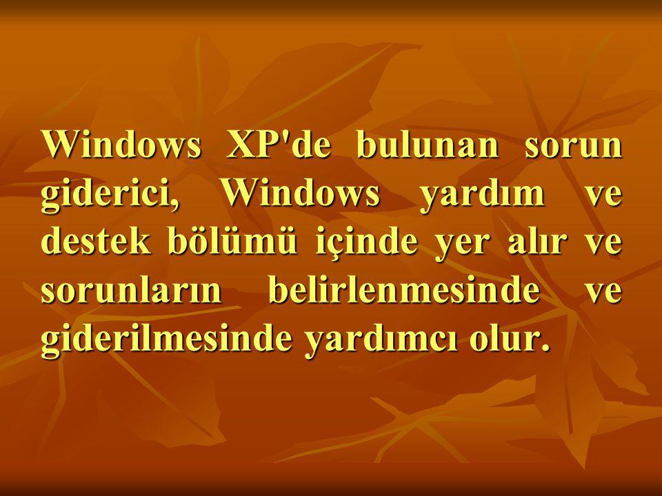 Windows XP de bulunan sorun giderici, Windows yardım ve destek bölümü içinde yer alır ve sorunların belirlenmesinde ve giderilmesinde yardımcı olur.