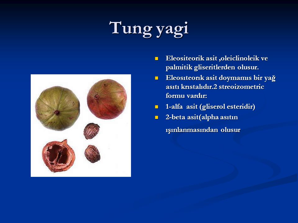 Tung yagi Eleositeorik asit ,oleiclinoleik ve palmitik gliseritlerden olusur.