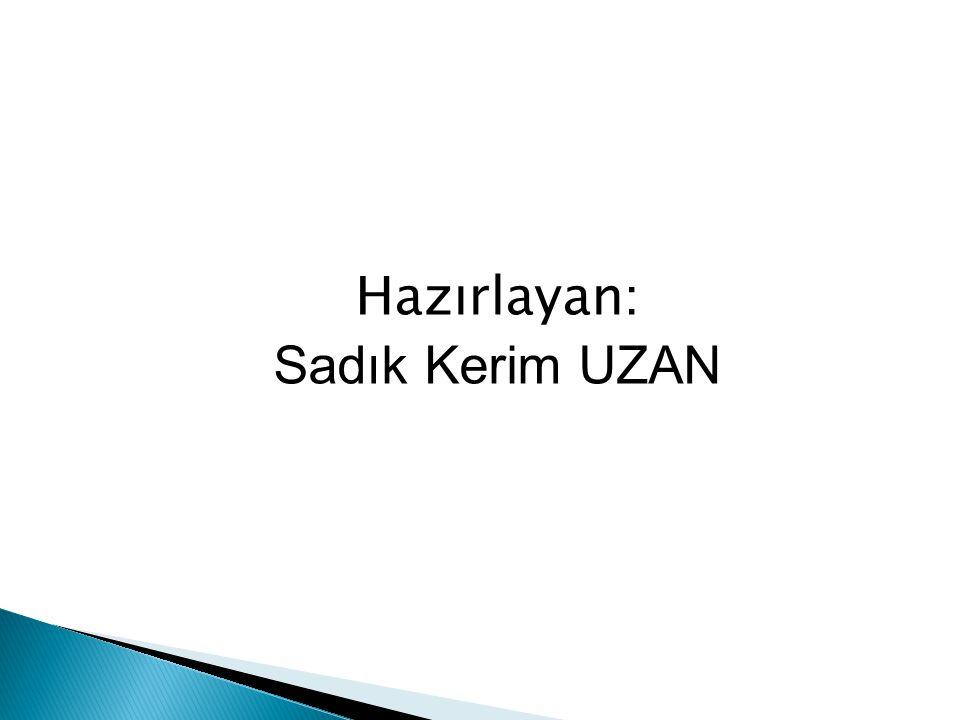 Hazırlayan: Sadık Kerim UZAN