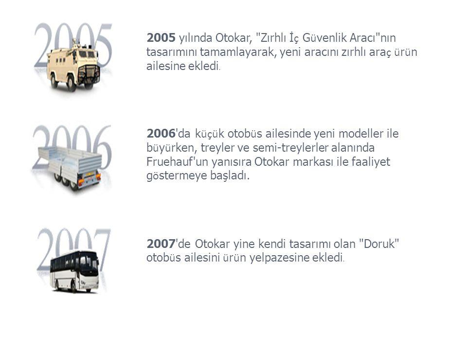 2005 yılında Otokar, Zırhlı İç Güvenlik Aracı nın tasarımını tamamlayarak, yeni aracını zırhlı araç ürün ailesine ekledi.