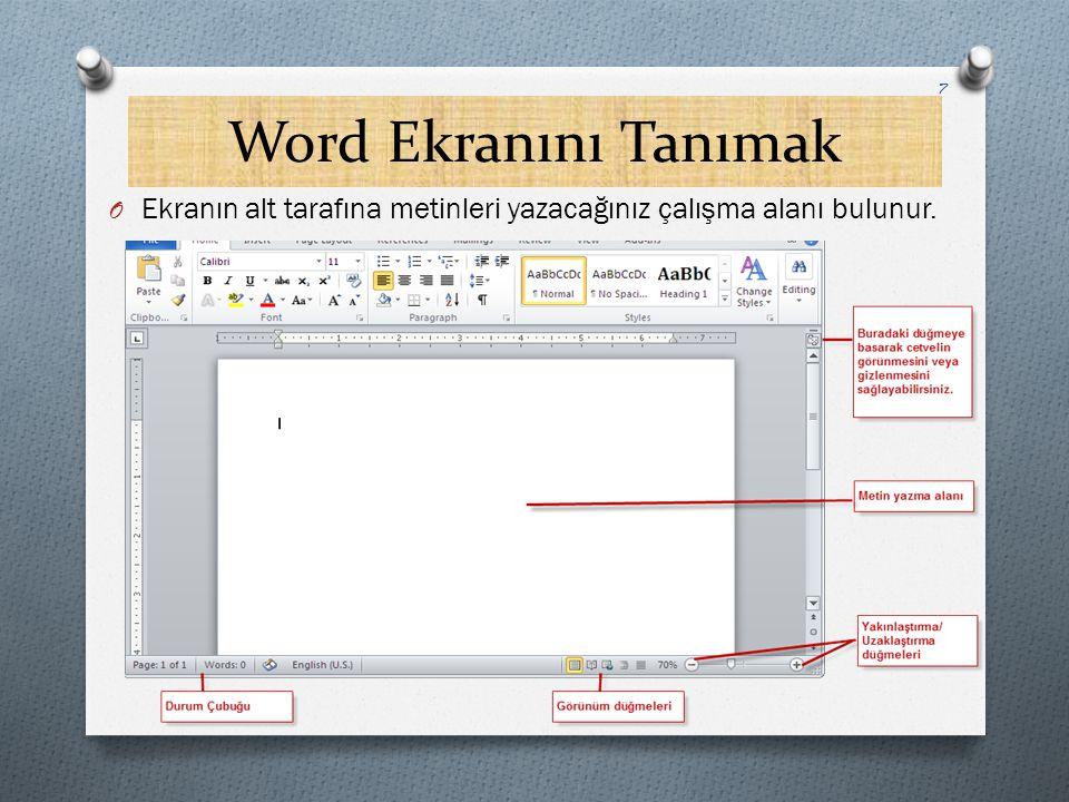Word Ekranını Tanımak Ekranın alt tarafına metinleri yazacağınız çalışma alanı bulunur.