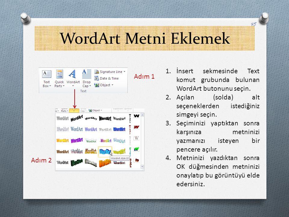 WordArt Metni Eklemek İnsert sekmesinde Text komut grubunda bulunan WordArt butonunu seçin.