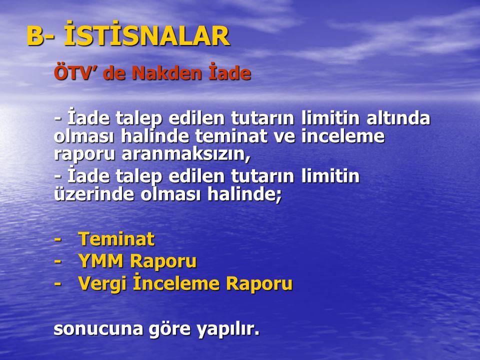 B- İSTİSNALAR ÖTV' de Nakden İade